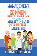 Management Of Common Medical Problems Of The Elderly In Plain Nonmedical Language