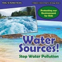 Water Sources Stop Water Pollution Protecting Our Environment For Kids Children S Environment Ecology Books