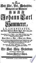 Als der Weiland     Johann Carl Hammerer  J  U  Licentiatus  zu Stra  burg      in seine Ruhe St  tte     gebracht worden  hat     folgende Zeilen entwerffen lassen des     Verstorbenen     hinterbliebener Schwester Sohn Johann Gottfried Scheid  IV  Curiae Discipulus