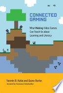 Connected Gaming : coding, collaboration, and creativity....