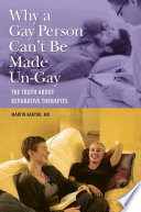 Why a Gay Person Can t Be Made Un Gay  The Truth About Reparative Therapies