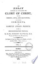 An essay towards an unfolding the glory of Christ  sermons   With  Sermons of doctrinal  experimental and practical subjects