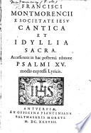 F. Montmorencii ... Cantica ed idyllia sacra. Accesserunt in hac postrema editione Psalmi XV. modis expressi lyricis