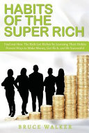 Habits of the Super Rich  Find Out How Rich People Think and ACT Differently  Proven Ways to Make Money  Get Rich  and Be Successful