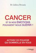 Cancer et si nos émotions pouvaient nous guérir