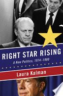 Right Star Rising  A New Politics  1974 1980