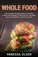 Whole Food  120 Irresistible and Healthy Whole Food Recipes