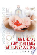 My Life And Very Hard Times With Lousy Doctors book