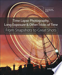 Time Lapse Photography Long Exposure Other Tricks Of Time