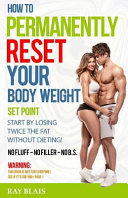 How to Permanently Reset Your Body Weight Set Point