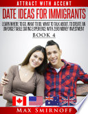 Date Ideas for Immigrants  Learn Where to Go  What to Do  What to Talk About to Create an Unforgettable Dating Experience with Zero Money Investment