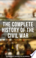 The Complete History Of The Civil War Including Memoirs Biographies Of The Lead Commanders