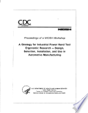 Proceedings of a NIOSH workshop a strategy for industrial power hand tool ergonomic research--design, selection, installation, and use in automotive manufacturing : January 13-14, 1994, Cincinnati, OH.