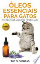 Leos Essenciais Para Gatos Receitas Uso E Seguran A Para Seu Gato