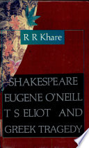 Shakespeare  Eugene O Neill  T S  Eliot and the Greek Tragedy