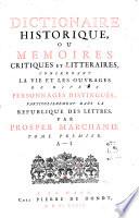 Dictionaire historique, ou Memoires critiques et litteraires, concernant la vie et les ouvrages de divers personnages distingues particulierement dans la republique des lettres par Prosper Marchand. Tome premier [-second]