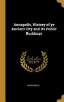 Annapolis History Of Ye Ancient City And Its Public Buildings