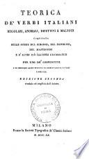 Teorica de' verbi italiani regolari, anomali, difettivi e malnoti compilata sulle opere del Cinonio, del Pistolesi, del Mastrofini e d'altri più illustri grammatici per uso de' giovinetti ...