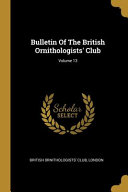 Bulletin Of The British Ornithologists' Club; Volume 13