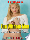 Lesbian  Fun Without Men  5 Lesbian Erotica Stories Collection