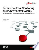 Enterprise Java Monitoring On Z Os With Omegamon A Practical Guide To Managing Jvm Performance On Z Os