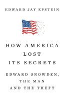 How America Lost Its Secrets : avenging angel, while revealing how vulnerable the united...