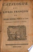 Catalogue des livres fran  ois de Jules Henri Pott et Comp   libraires    Lausanne en Suisse    suivi de I  suppl  ment au Catalogue des livres fran  ois de Jules Henri Pott et Comp