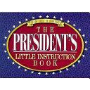 The President's Little Instruction Book : ...