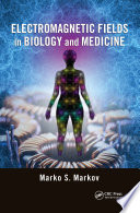 Electromagnetic Fields In Biology And Medicine book
