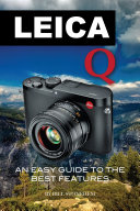 Leica Q: An Easy Guide to the Best Features