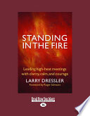 Standing in the Fire  Leading High Heat Meetings with Calm  Clarity  and Courage  Large Print 16pt