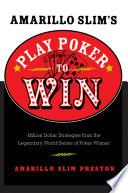 Amarillo Slim s Play Poker to Win