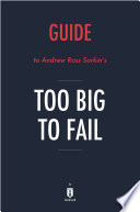 Guide to Ross Sorkin   s Too Big to Fail by Instaread