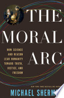 The Moral Arc : demonstrates how the scientific way of thinking...
