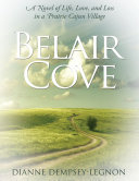 Belair Cove  A Novel of Life  Love  and Loss in a Prairie Cajun Village