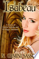 Isabeau, A Novel of Queen Isabella and Sir Roger Mortimer (The Isabella Books, #1) Her Husband Edward Ii And Her Lover