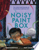 The Noisy Paint Box  The Colors and Sounds of Kandinsky s Abstract Art