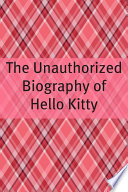 The Unauthorized Biography of Hello Kitty