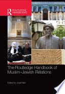 The Routledge Handbook of Muslim Jewish Relations
