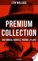 LEW WALLACE Premium Collection  Historical Novels  Poems   Plays  Illustrated