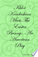 Khloe Kardashian Meets the Easter Bunny  an American Play
