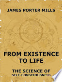 From Existence To Life  The Science Of Self Consciousness