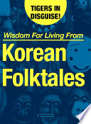Tigers in Disguise! Wisdom for Living from Korean Folktales Has Folklore Second To None Korea S Symbol