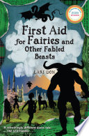 First Aid for Fairies and Other Fabled Beasts A Wonder Filled Mixture Of Fable