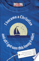 I Became a Christian and All I Got Was This Lousy T Shirt