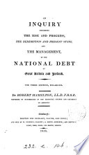 An inquiry concerning the rise and progress, the redemption ... and the management, of the national debt of Great Britain