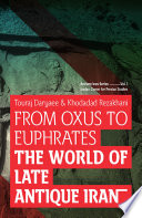 From Oxus to Euphrates  The World of Late Antique Iran