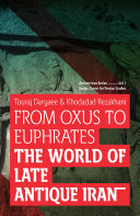 From Oxus to Euphrates: The World of Late Antique Iran