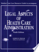 Student Case Law Resource Guide To Accompany Legal Aspects Of Health Care Administration Ninth Edition