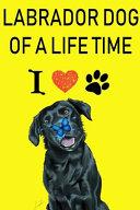 Labrador Dog Of A Life Time Notebook